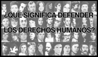 ¿Qué significa defender los derechos humanos?